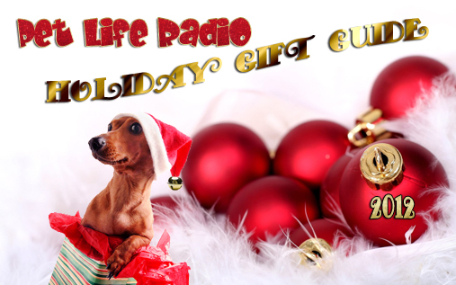 The 2012 Pet Life Radio Holiday Gift Guide