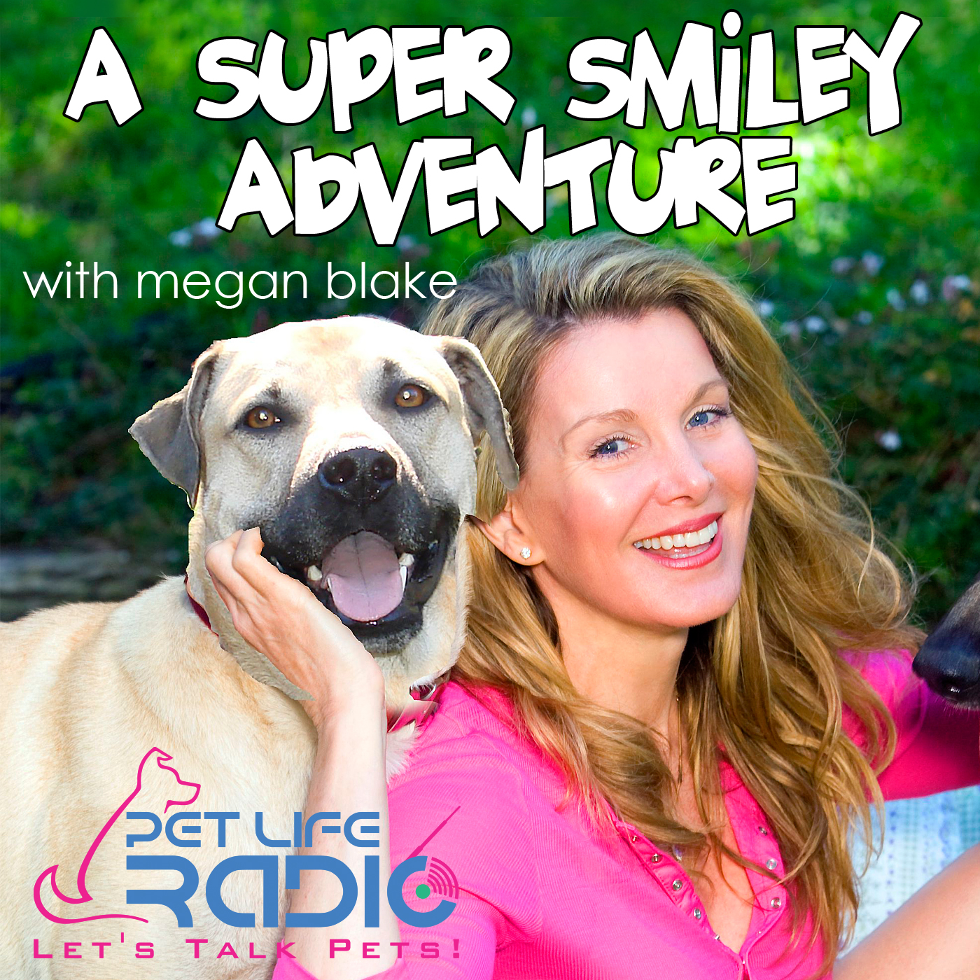 A Super Smiley Adventure with Megan Blake - Pets & Animals on Pet Life Radio (PetLifeRadio.com)