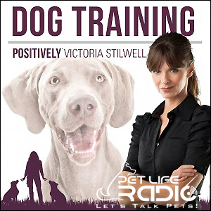Positively Podcast with Victoria Stilwell on Pet Life Radio