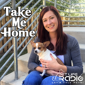 Take Me Home - Pet Adoption and Animal Rescue - Pets & Animals on Pet Life Radio (PetLifeRadio.com)